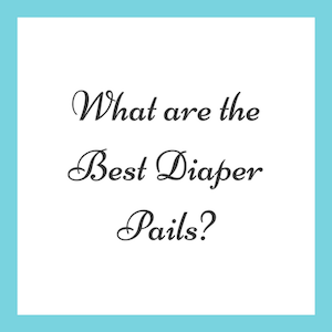 Best Diaper Pails on the Market: Dekor vs Munchkin vs Playtex vs Ubbi