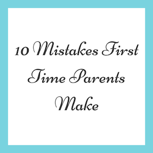 Common mistakes first time parents make