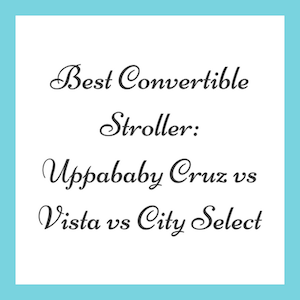 Best Convertible Stroller: Uppababy Cruz vs Vista vs City Select
