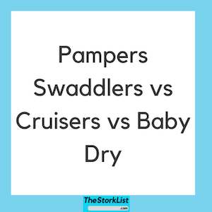 Pampers Swaddlers vs Cruisers vs Baby Dry